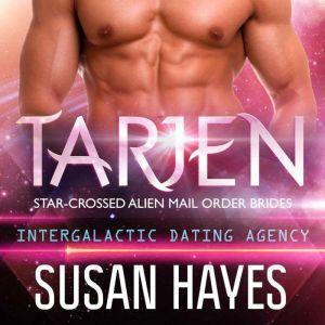 Tarjen: Star-Crossed Alien Mail Order Brides (Intergalactic Dating Agency), Susan Hayes