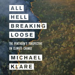 All Hell Breaking Loose The Pentagon's Perspective on Climate Change, Michael T. Klare