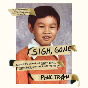 Sigh, Gone A Misfit's Memoir of Great Books, Punk Rock, and the Fight to Fit In, Phuc Tran