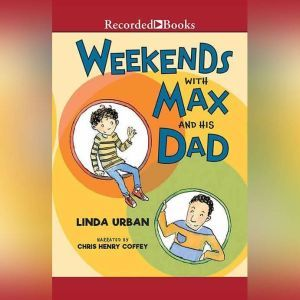 Weekends with Max and His Dad, Linda Urban
