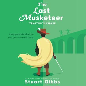 The Last Musketeer #2: Traitor's Chase, Stuart Gibbs