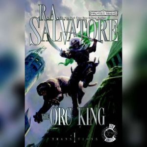The Orc King: Transitions, Book I, R.A. Salvatore