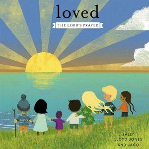 Loved: The Lorda€™s Prayer, Sally Lloyd-Jones
