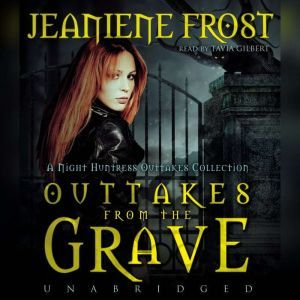 Outtakes from the Grave: A Night Huntress Outtakes Collection, Jeaniene Frost