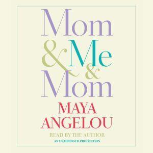 Mom & Me & Mom, Maya Angelou