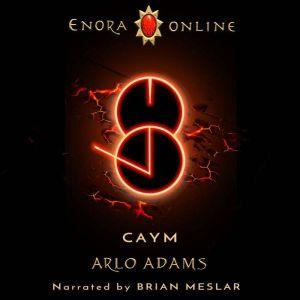 Caym: A LitRPG GameLit Fantasy Adventure, Arlo Adams