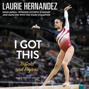 I Got This: To Gold and Beyond, Laurie Hernandez