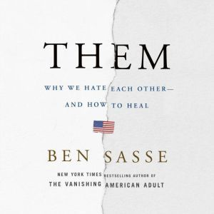 Them Why We Hate Each Other--and How to Heal, Ben Sasse