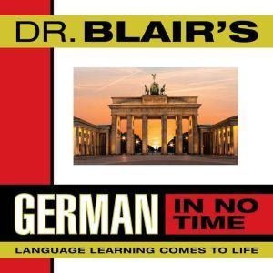 Dr. Blair's German in No Time: The Revolutionary New Language Instruction Method That's Proven to Work, Robert Blair