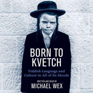 Born To Kvetch, Michael Wex