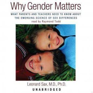 Why Gender Matters, Leonard Sax, M.D., Ph.D.