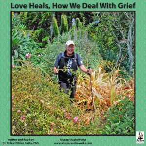 Love Heals: How We Deal with Grief, Miles OBrien Riley PhD