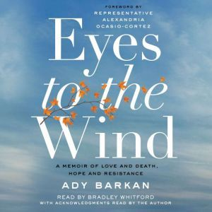 Eyes to the Wind: A Memoir of Love and Death, Hope and Resistance, Ady Barkan