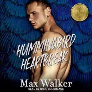 Hummingbird Heartbreak The Gold Brothers – Book One, Max Walker