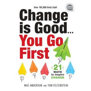 Change is Good... You Go First: 21 Ways to Inspire Change (2nd Edition, New edition), Tom Feltenstein