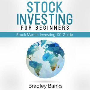 Stock Investing For Beginners: Stock Market Investing 101 Guide, Bradley Banks