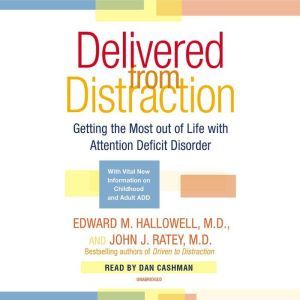 Delivered From Distraction Getting the Most Out of Life with Attention Deficit Disorder, Edward M. Hallowell, M.D.