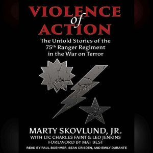 Violence of Action The Untold Stories of the 75th Ranger Regiment in the War on Terror, Charles Faint