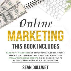 Online Marketing: 2 Manuscripts – Passive Income Secrets & Affiliate Marketing Secrets (Blogging, Social Media Marketing), Sean Dollwet