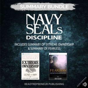 Summary Bundle: Navy SEALs Discipline | Readtrepreneur Publishing: Includes Summary of Extreme Ownership & Summary of Fearless, Readtrepreneur Publishing