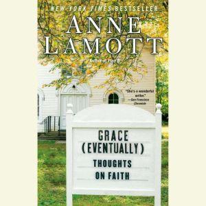 Grace (Eventually): Thoughts on Faith, Anne Lamott