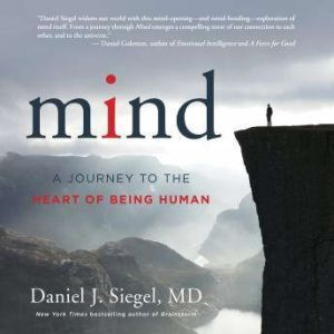 Mind: A Journey to the Heart of Being Human, Daniel J. Siegel, M.D.