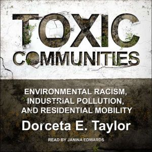 Toxic Communities: Environmental Racism, Industrial Pollution, and Residential Mobility, Dorceta E. Taylor