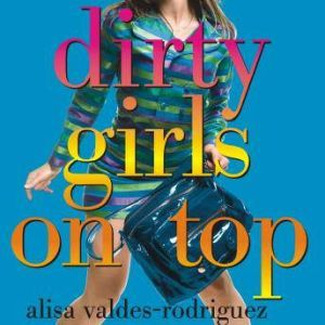 Dirty Girls on Top, Alisa Valdes-Rodriguez