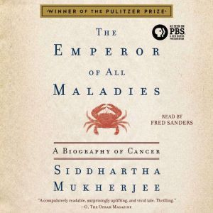 The Emperor of All Maladies A Biography of Cancer, Siddhartha Mukherjee
