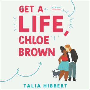 Get a Life, Chloe Brown A Novel, Talia Hibbert
