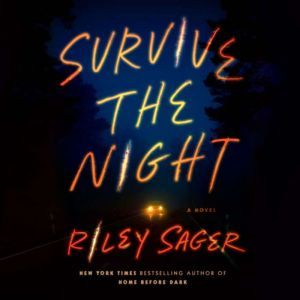 Survive the Night A Novel, Riley Sager