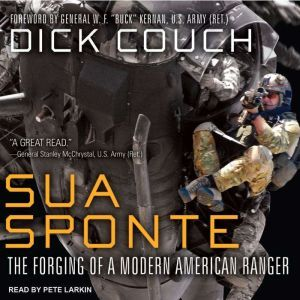 Sua Sponte The Forging of a Modern American Ranger, Dick Couch