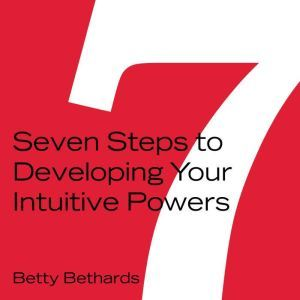 Seven Steps to Developing Your Intuitive Powers, Betty Bethards