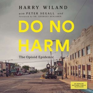 Do No Harm The Opioid Epidemic, Lewis Nelson, M.D.