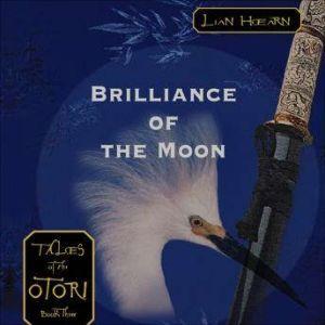 Brilliance of the Moon Tales of the Otori Book Three, Lian Hearn