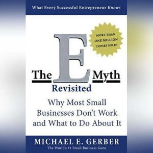 The E-Myth Revisited: Why Most Small Businesses Don't Work and, Michael E. Gerber