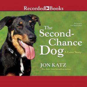 The Second Chance Dog: A Love Story, Jon Katz