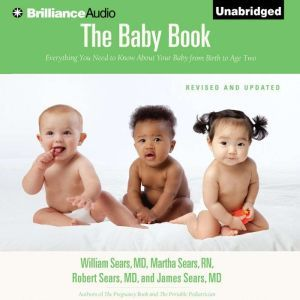 The Baby Book: Everything You Need to Know About Your Baby From Birth to Age Two, William Sears, MD