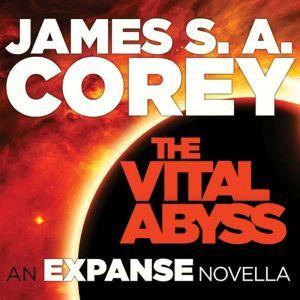 The Vital Abyss: An Expanse Novella, James S. A. Corey
