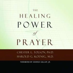 The Healing Power of Prayer The Surprising Connection between Prayer and Your Health, Chester L. Tolson
