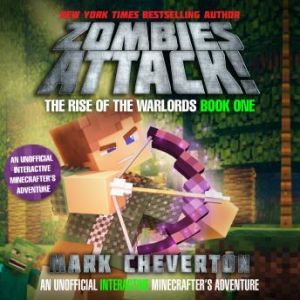 Zombies Attack! An Unofficial Interactive Minecrafter's Adventure, Mark Cheverton