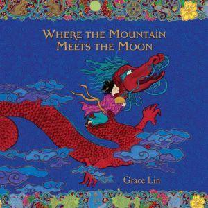 Where the Mountain Meets the Moon, Grace Lin