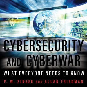 Cybersecurity and Cyberwar What Everyone Needs to Know, Allan Friedman
