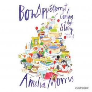 Bon Appetempt A Coming-of-Age Story (with Recipes!), Amelia Morris
