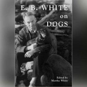 E. B. White on Dogs, E. B. White