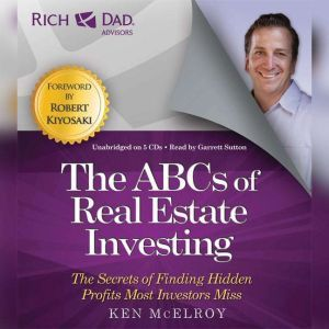 Rich Dad Advisors: ABCs of Real Estate Investing The Secrets of Finding Hidden Profits Most Investors Miss, Ken McElroy