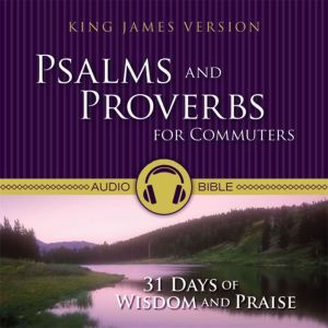 Psalms and Proverbs for Commuters Audio Bible - King James Version, KJV 31 Days of Praise and Wisdom from the King James Version Bible, Zondervan