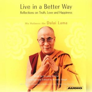 Live in a Better Way: Reflections on Truth, Love and Happiness, His Holiness the Dalai Lama