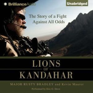 Lions of Kandahar The Story of a Fight Against All Odds, Major Rusty Bradley