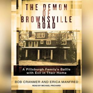 The Demon of Brownsville Road A Pittsburgh Family's Battle with Evil in Their Home, Bob Cranmer